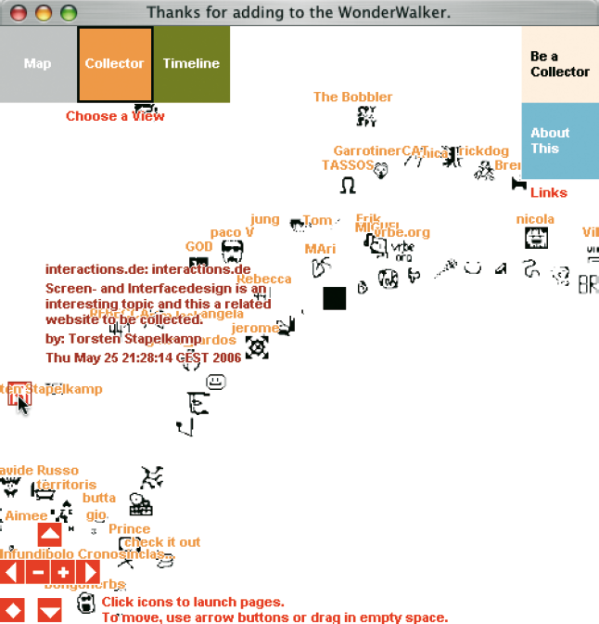 ›WonderWalker‹ ist eine Collaborative Map, die das Sammeln von Internet-Verlinkungen ermöglicht, die Sammlung öffentlich zugänglich macht und mit anderen teilt. Jeder Besucher dieser Internetseite kann ein Icon gestalten, dieses mit Informationen versehen, warum er sich am Sammeln beteiligt, und dann das Icon am gewünschten Platz neben den anderen Icons platzieren. Die Darstellung der Sammlung aller Icons kann sortiert werden nach Sammlern und Erstellungsdatum der Objekte. Der Wanderwalker wurde erstellt von Marek Walczak und Martin Wattenberg, mit zusätzlicher programmiertechnischer Unterstützung durch Jonathan Feinberg (http://wonderwalker.walkerart.org).